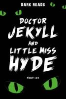 Lee, Tony - Doctor Jekyll and Little Miss Hyde (Dark Reads) - 9781784640934 - V9781784640934