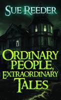 Reeder, Sue - Ordinary People, Extraordinary Tales - 9781784650889 - V9781784650889