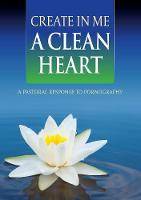 United States Conference of Catholic Bishops - Create in Me a Clean Heart: A Pastoral Response to Pornography - 9781784691561 - V9781784691561