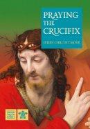 Chilcott-Monk, Julien - Praying the Crucifix - 9781784691615 - V9781784691615