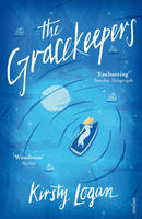 Logan, Kirsty - The Gracekeepers - 9781784700133 - 9781784700133