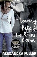 Fuller, Alexandra - Leaving Before the Rains Come - 9781784700591 - V9781784700591