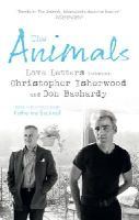 Isherwood, Christopher, Bachardy, Don - The Animals: Love Letters between Christopher Isherwood and Don Bachardy - 9781784700829 - V9781784700829