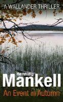 Mankell, Henning - An Event in Autumn (Kurt Wallander 11) - 9781784700843 - 9781784700843