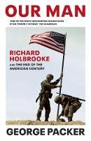 Packer, George - Our Man: Richard Holbrooke and the End of the American Century - 9781784704216 - 9781784704216