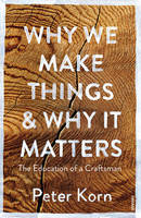 Korn, Peter - Why We Make Things and Why it Matters - 9781784705060 - V9781784705060