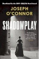 O'Connor, Joseph - Shadowplay - 9781784709150 - 9781784709150