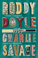 Doyle, Roddy - Charlie Savage - 9781784709570 - 9781784709570
