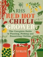 Maguire, Kay - RHS Red Hot Chilli Grower: The Complete Guide to Planting, Picking and Preserving Chillies - 9781784720438 - V9781784720438