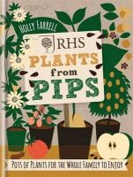 Farrell, Holly - RHS Plants from Pips: Pots of Plants for the Whole Family to Enjoy - 9781784720445 - V9781784720445