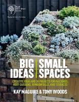 Maguire, Kay, Woods, Tony - RHS Big Ideas, Small Spaces: Creative Ideas and 30 Projects for Balconies, Roof Gardens, Windowsills and Terraces - 9781784720780 - V9781784720780