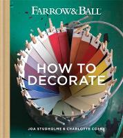 Farrow & Ball, Studholme, Joa, Cosby, Charlotte - Farrow & Ball How to Decorate - 9781784720872 - V9781784720872