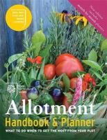 Royal Horticultural - The RHS Allotment Handbook: What to Do When to Get the Most from Your Plot - 9781784721459 - V9781784721459
