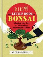 Hughes, Malcolm and Kath - RHS the Little Book of Bonsai: Master the Art of Growing Miniature Trees - 9781784721671 - V9781784721671