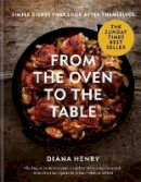 Henry, Diana - From the Oven to the Table: Simple dishes that look after themselves - 9781784725846 - V9781784725846