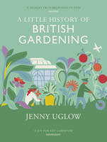 Uglow, Jenny - A Little History Of British Gardening - 9781784740313 - V9781784740313