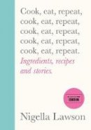 Lawson, Nigella - Cook, Eat, Repeat: Ingredients, recipes and stories. - 9781784743666 - 9781784743666