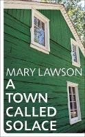 Lawson, Mary - A Town Called Solace - 9781784743932 - 9781784743932