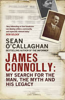 O'Callaghan, Sean - James Connolly: My Search for the Man, the Myth and His Legacy - 9781784751807 - V9781784751807