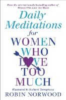 Norwood, Robin - Daily Meditations for Women Who Love Too Much - 9781784751876 - V9781784751876