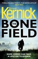 Kernick, Simon - The Bone Field: The heart-stopping new thriller (The Bone Field Series) - 9781784752323 - V9781784752323