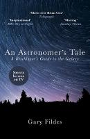 Fildes, Gary - An Astronomer's Tale: A Bricklayer's Guide to the Galaxy - 9781784754389 - V9781784754389