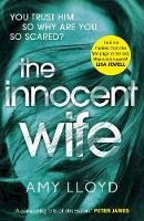 Lloyd, Amy - The Innocent Wife: The breakout psychological thriller of 2018, tipped by Lee Child and Peter James - 9781784757106 - KSS0005838