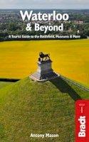 Mason, Antony - Waterloo & Beyond (Bradt Travel Guides) - 9781784770013 - V9781784770013