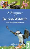 Lowen, James - A Summer of British Wildlife: 100 Great Days Out Watching Wildlife (Bradt Travel Guides (Wildlife Guides)) - 9781784770099 - V9781784770099