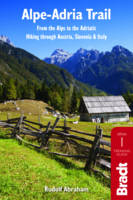 Abraham, Rudolf - Alpe-Adria Trail: From the Alps to the Adriatic: A Guide to Hiking through Austria, Slovenia and Italy (Bradt Travel Guides) - 9781784770280 - V9781784770280