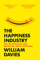 Davies, William - The Happiness Industry: How the Government and Big Business Sold Us Well-Being - 9781784780951 - V9781784780951