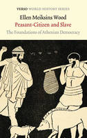 Wood, Ellen Meiksins - Peasant-Citizen and Slave: The Foundations of Athenian Democracy (Verso World History Series) - 9781784781026 - V9781784781026