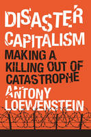 Loewenstein, Antony - Disaster Capitalism: Making a Killing Out of Catastrophe - 9781784781187 - V9781784781187