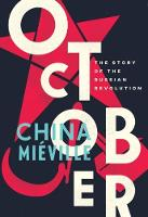 China Mieville - October: The Story of the Russian Revolution - 9781784782788 - 9781784782788