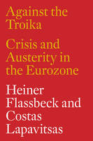 Flassbeck, Heiner, Lapavitsas, Costas - Against the Troika: Crisis and Austerity in the Eurozone - 9781784783136 - V9781784783136