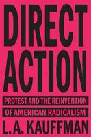 Kauffman, L.A. - Direct Action: Protest and the Reinvention of American Radicalism - 9781784784096 - V9781784784096