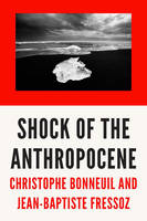 Bonneuil, Christophe, Fressoz, Jean-Baptiste - The Shock of the Anthropocene: The Earth, History and Us - 9781784785031 - V9781784785031