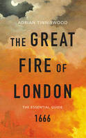 Tinniswood, Adrian, Pepys, Samuel, Evelyn, John - The Great Fire of London: The Essential Guide - 9781784872144 - V9781784872144