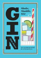 Jones, Dan - Gin: Shake, Muddle, Stir: Over 40 of the Best Cocktails for Serious Gin Lovers - 9781784880521 - V9781784880521