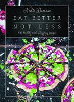 Damaso, Nadia - Eat Better Not Less: 100 Healthy and Satisfying Recipes - 9781784880927 - V9781784880927