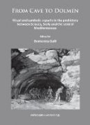 Gulli, Domenica - From Cave to Dolmen 2014: Ritual and Symbolic Aspects in the Prehistory Between Sciacca, Sicily and the Central Mediterranean - 9781784910389 - V9781784910389