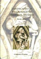 Locker, Martin - Landscapes of Pilgrimage in Medieval Britain (Archaeopress Archaeology) - 9781784910761 - V9781784910761