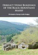 Hodges, Christopher George Leslie - Derelict Stone Buildings of the Black Mountains Massif - 9781784911492 - V9781784911492