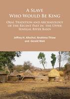 Altschul, Jeffrey H., Thiaw, Ibrahima, Wait, Gerald - A Slave Who Would Be King: Oral Tradition and Archaeology of the Recent Past in the Upper Senegal River Basin - 9781784913519 - V9781784913519