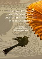 - Cultural Dynamics and Production Activities in Ancient Western Mexico: Papers from a symposium held in the Center for Archaeological Research, El Colegio de Michoacan 18-19 Septemb - 9781784913557 - V9781784913557