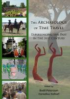 Bodil  Petersson, Cornelius Holtorf - The Archaeology of Time Travel: Experiencing the Past in the 21st Century - 9781784915001 - V9781784915001