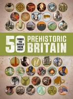 Hibbert, Clare - 50 Things You Should Know About: Prehistoric Britain - 9781784933050 - V9781784933050