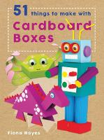 Hayes, Fiona - 51 Things to Make with Cardboard Boxes (Crafty Makes) - 9781784935566 - V9781784935566