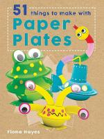 Hayes, Fiona - 51 Things to Make with Paper Plates (Crafty Makes) - 9781784935597 - V9781784935597
