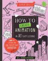 Bishop-Stephens, Will - Super Skills: How to Create Animation in 10 Easy Lessons - 9781784936099 - V9781784936099